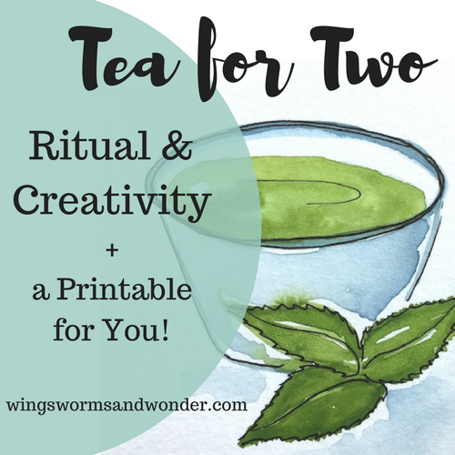 Tea, ritual, and keeping space and wonder for your creative connections. Click to learn more and get a free printable with Wings, Worms, and Wonder!