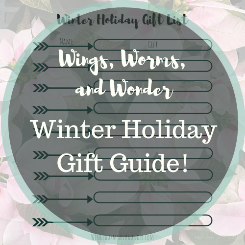This Gift Guide will help you discover which Wings, Worms, and Wonder nature inspired gifts suit the people on your list - for whatever winter holidays you like to celebrate!